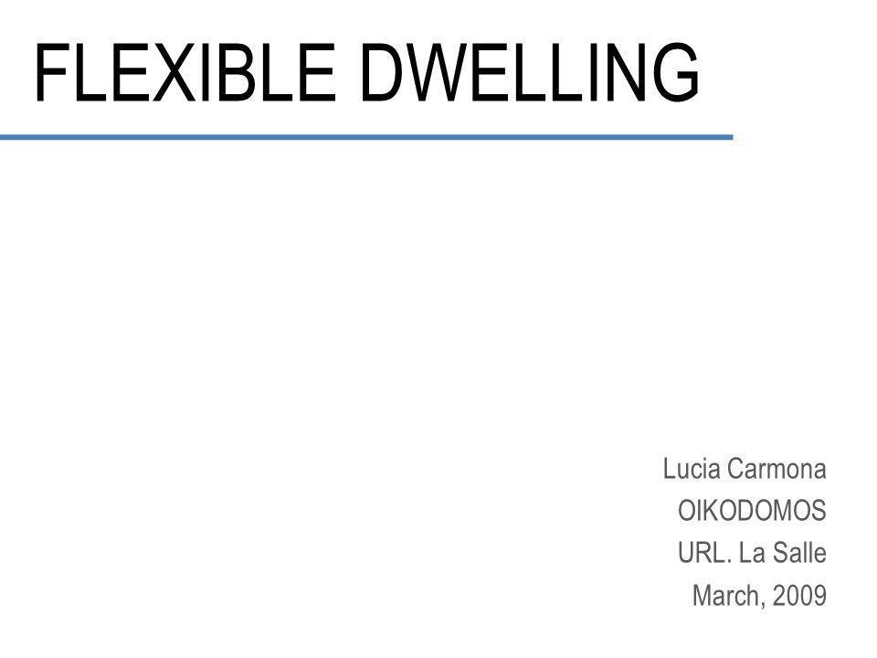 FLEXIBLE DWELLING Lucia Carmona OIKODOMOS URL. La Salle March, 2009