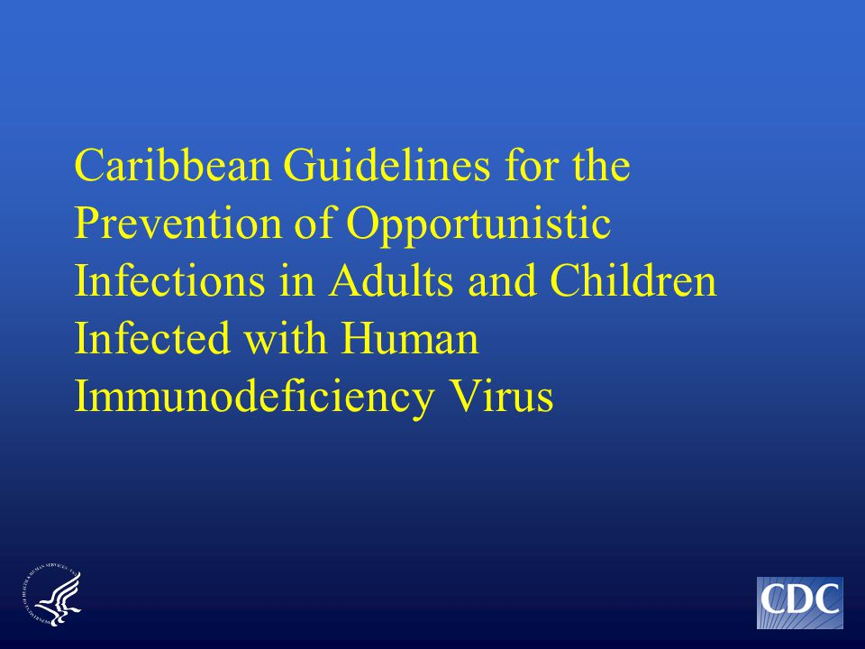 Caribbean Guidelines for the Prevention of Opportunistic Infections in Adults and Children Infected with Human Immunodeficiency Virus