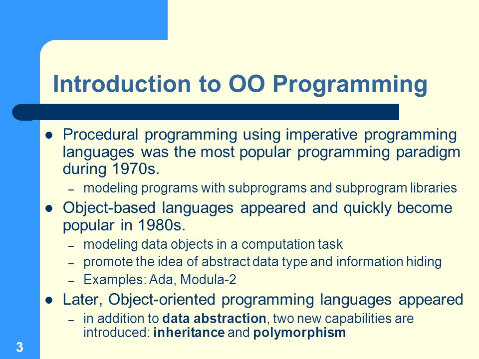 3 Introduction to OO Programming Procedural programming using imperative programming languages was the most popular programming paradigm during 1970s.