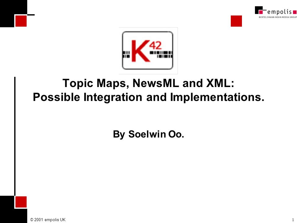 © 2001 empolis UK1 Topic Maps, NewsML and XML: Possible Integration and Implementations.