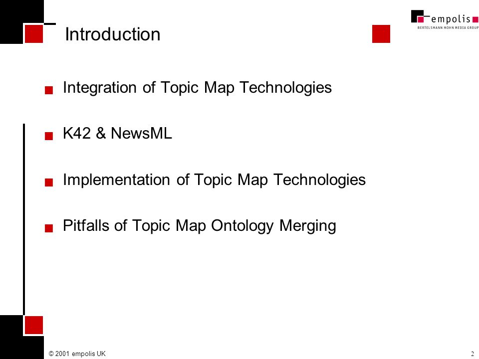 © 2001 empolis UK2 Introduction  Integration of Topic Map Technologies  K42 & NewsML  Implementation of Topic Map Technologies  Pitfalls of Topic Map Ontology Merging