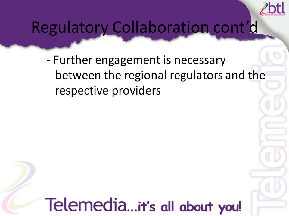 Regulatory Collaboration cont'd - Further engagement is necessary between the regional regulators and the respective providers