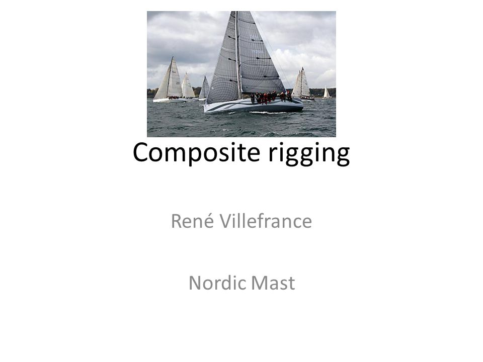 Composite rigging versus rod Advantage 1.Weight 2.Performance 3.Boat handing 4.Comfort 5.Ease of handling
