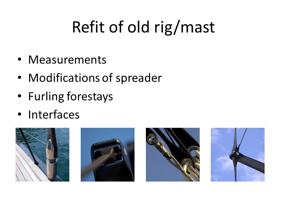 Refit of old rig/mast Measurements Modifications of spreader Furling forestays Interfaces