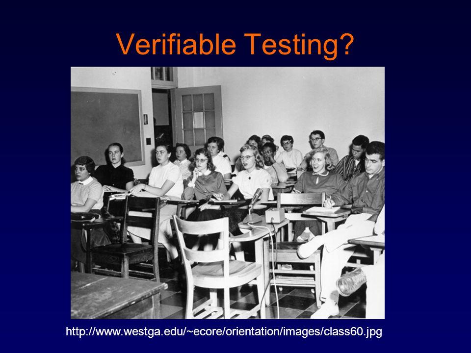 Verifiable Testing? http://www.westga.edu/~ecore/orientation/images/class60.jpg