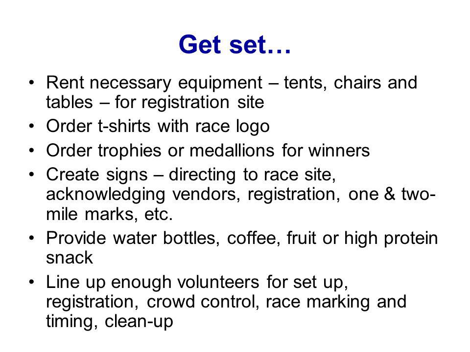 Get set… Rent necessary equipment – tents, chairs and tables – for registration site Order t-shirts with race logo Order trophies or medallions for wi