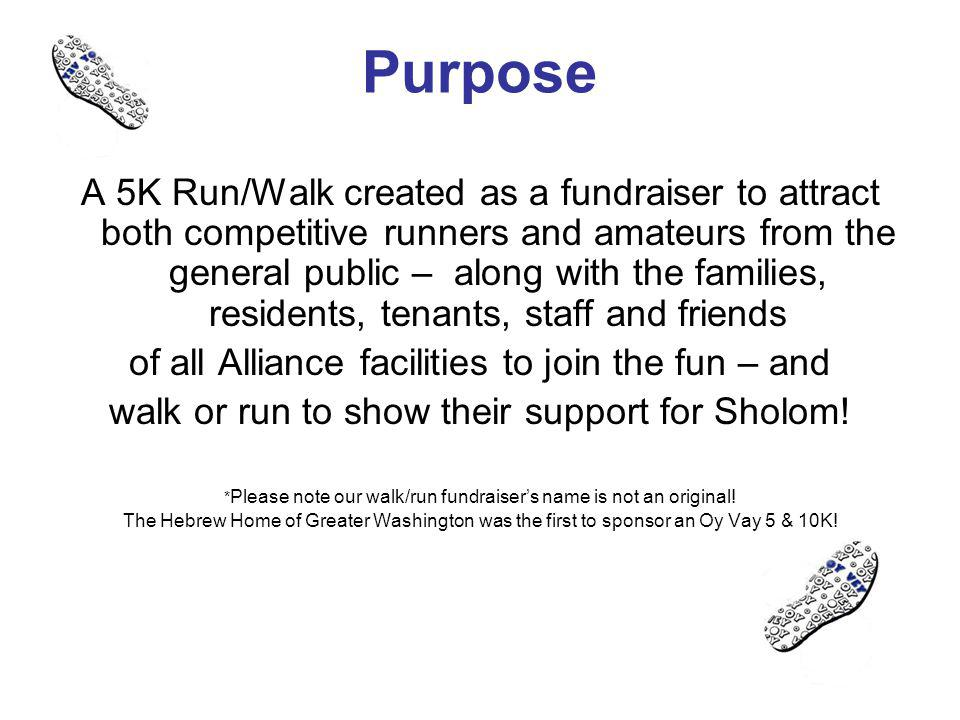 Purpose A 5K Run/Walk created as a fundraiser to attract both competitive runners and amateurs from the general public – along with the families, resi