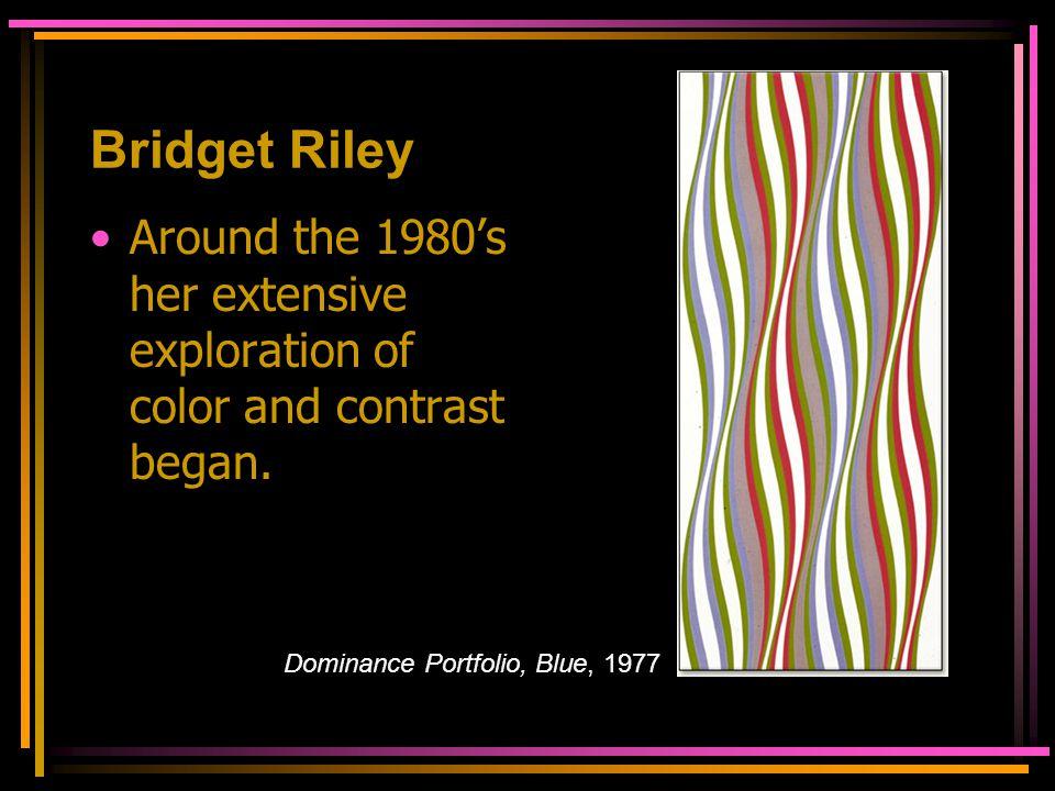 Bridget Riley Around the 1980's her extensive exploration of color and contrast began. Dominance Portfolio, Blue, 1977