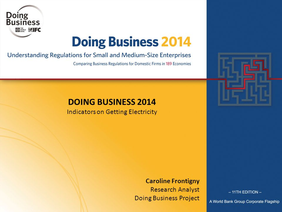 DOING BUSINESS 2014 Indicators on Getting Electricity Caroline Frontigny Research Analyst Doing Business Project