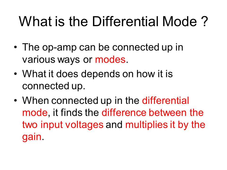 The Differential Mode Op-Amp + - V1V1 VoVo RfRf R1R1 0 V +V s -V s The feedback resistor ( R f ) is used to control the gain of the op-amp.