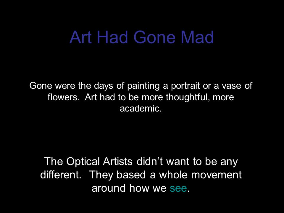 Art Had Gone Mad Gone were the days of painting a portrait or a vase of flowers.