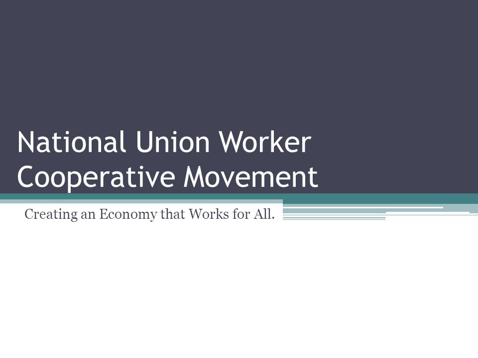 National Union Worker Cooperative Movement Creating an Economy that Works for All.