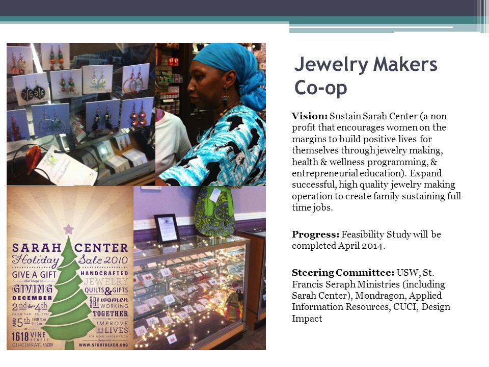 Jewelry Makers Co-op Vision: Sustain Sarah Center (a non profit that encourages women on the margins to build positive lives for themselves through jewelry making, health & wellness programming, & entrepreneurial education).
