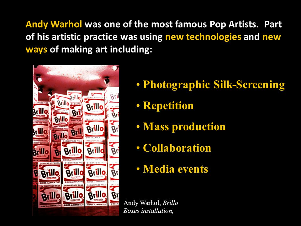 Andy Warhol was one of the most famous Pop Artists.