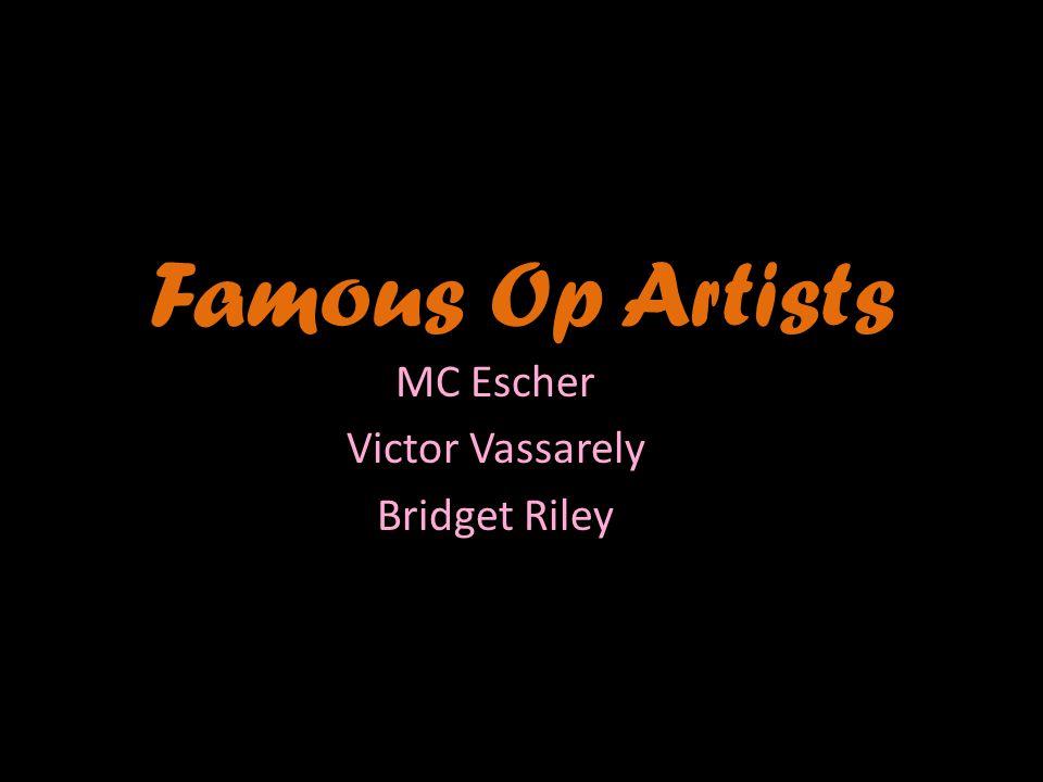 Famous Op Artists MC Escher Victor Vassarely Bridget Riley