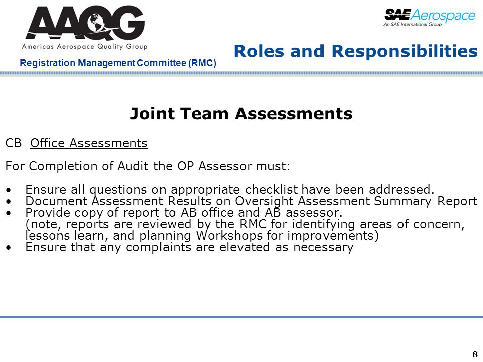Company Confidential Registration Management Committee (RMC) 8 Roles and Responsibilities Joint Team Assessments CB Office Assessments For Completion of Audit the OP Assessor must: Ensure all questions on appropriate checklist have been addressed.