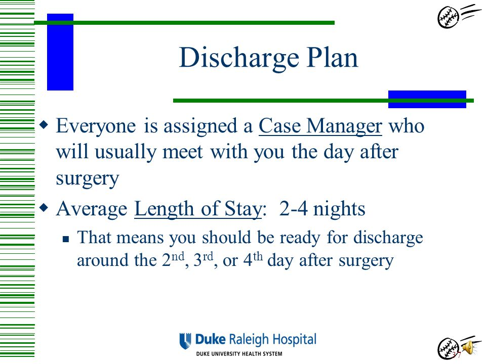 Discharge Plan Goal: To get you home safely!!! 36