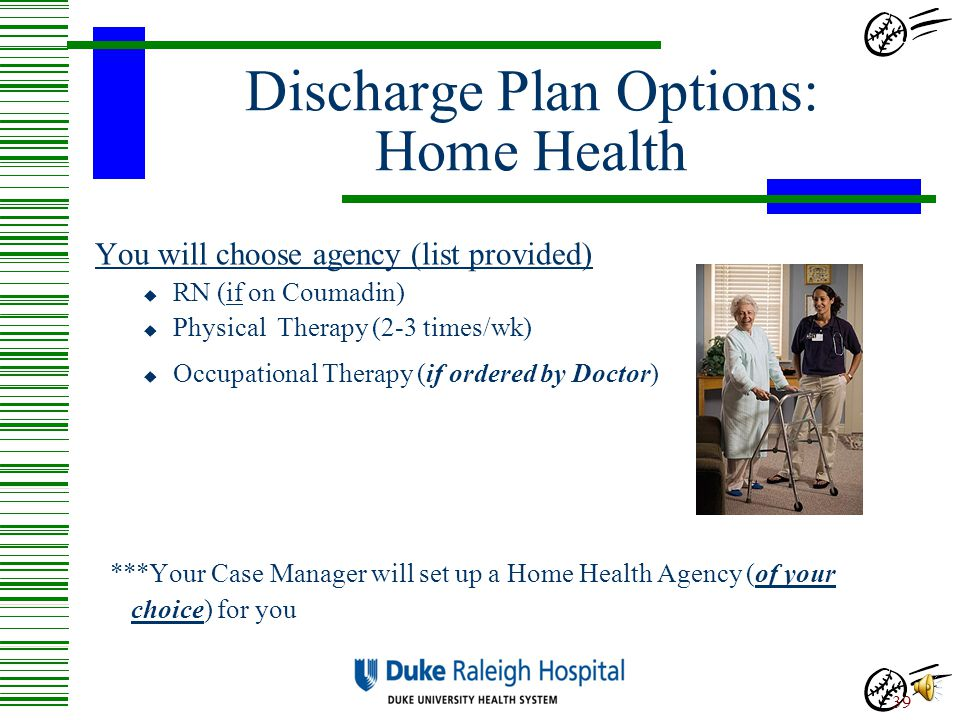 Discharge Please remember that once the Physician has written orders to discharge you home, there are still many things that have to be completed befo