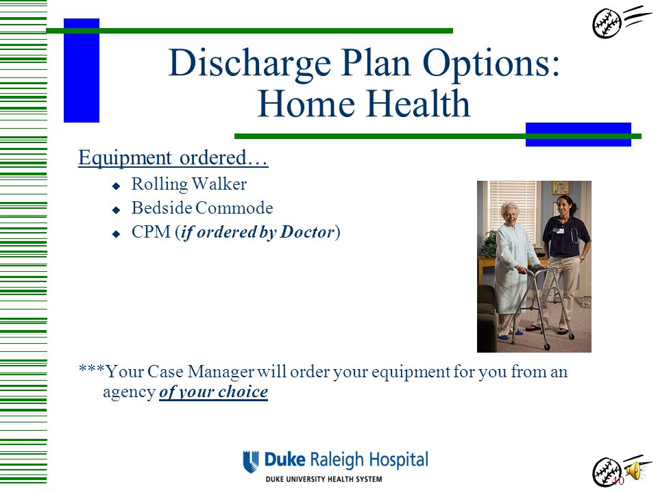 Discharge Plan Options: Home Health You will choose agency (list provided)  RN (if on Coumadin)  Physical Therapy (2-3 times/wk)  Occupational Ther
