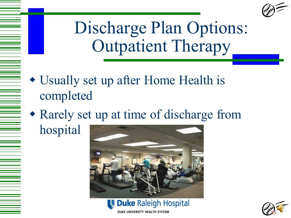 Discharge Plan Options: Short-Term Rehab Two types of Rehab Facilities… 1.SNF: 1 to 3 hours of therapy/day Average Length of Stay: 1-2 weeks-as needed
