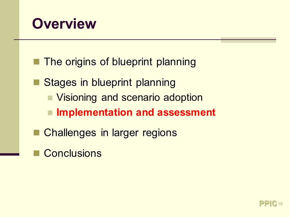 18 Overview The origins of blueprint planning The origins of blueprint planning Stages in blueprint planning Stages in blueprint planning Visioning and scenario adoption Implementation and assessment Challenges in larger regions Challenges in larger regions Conclusions Conclusions