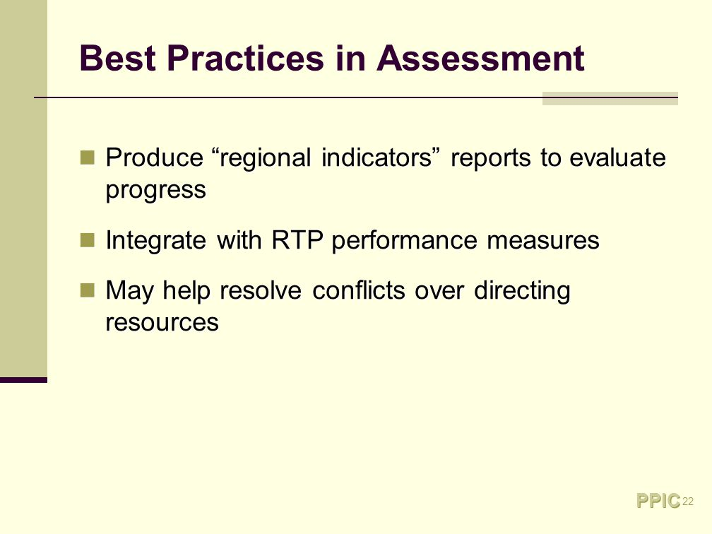 22 Best Practices in Assessment Produce regional indicators reports to evaluate progress Produce regional indicators reports to evaluate progress Integrate with RTP performance measures Integrate with RTP performance measures May help resolve conflicts over directing resources May help resolve conflicts over directing resources