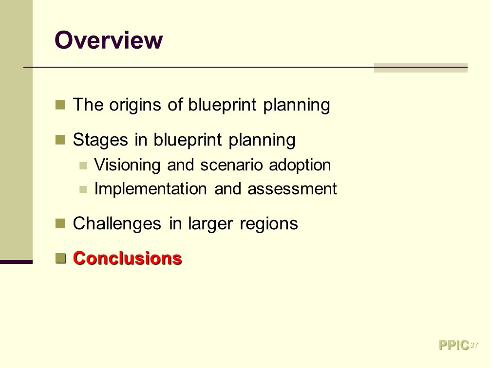 27 Overview The origins of blueprint planning The origins of blueprint planning Stages in blueprint planning Stages in blueprint planning Visioning and scenario adoption Implementation and assessment Challenges in larger regions Challenges in larger regions Conclusions Conclusions