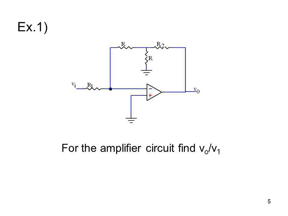 5 Ex.1) For the amplifier circuit find v o /v 1