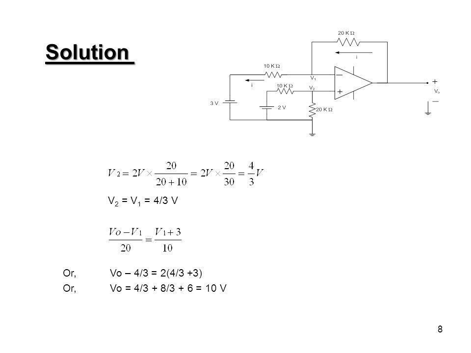 8 V 2 = V 1 = 4/3 V Or, Vo – 4/3 = 2(4/3 +3) Or, Vo = 4/3 + 8/3 + 6 = 10 V Solution