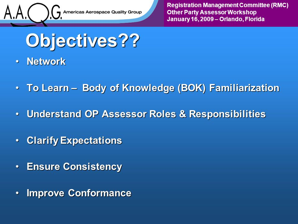 Registration Management Committee (RMC) Other Party Assessor Workshop January 16, 2009 – Orlando, FloridaObjectives?.