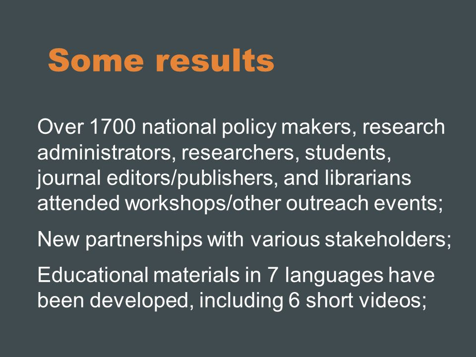 Some results Over 1700 national policy makers, research administrators, researchers, students, journal editors/publishers, and librarians attended wor