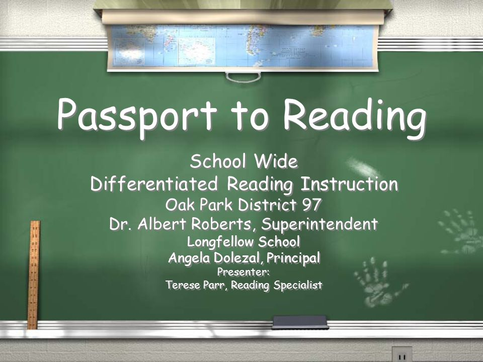 Passport to Reading School Wide Differentiated Reading Instruction Oak Park District 97 Dr. Albert Roberts, Superintendent Longfellow School Angela Do