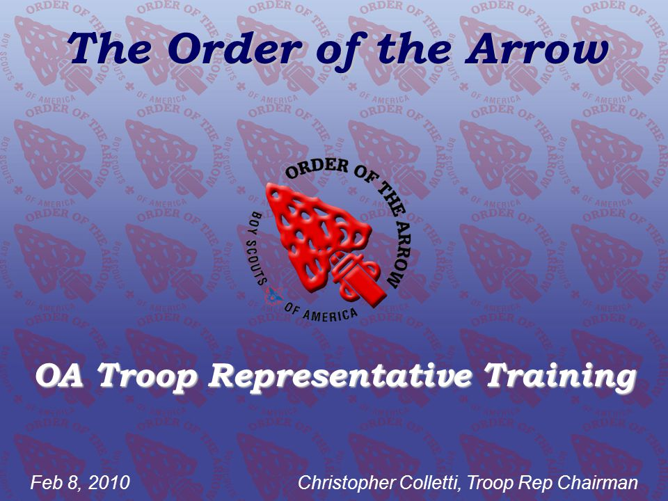 The Order of the Arrow OA Troop Representative Training Feb 8, 2010Christopher Colletti, Troop Rep Chairman