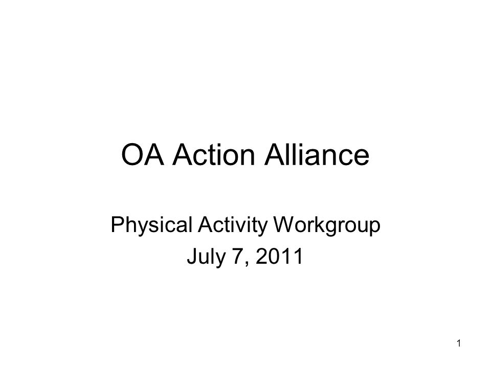 1 OA Action Alliance Physical Activity Workgroup July 7, 2011
