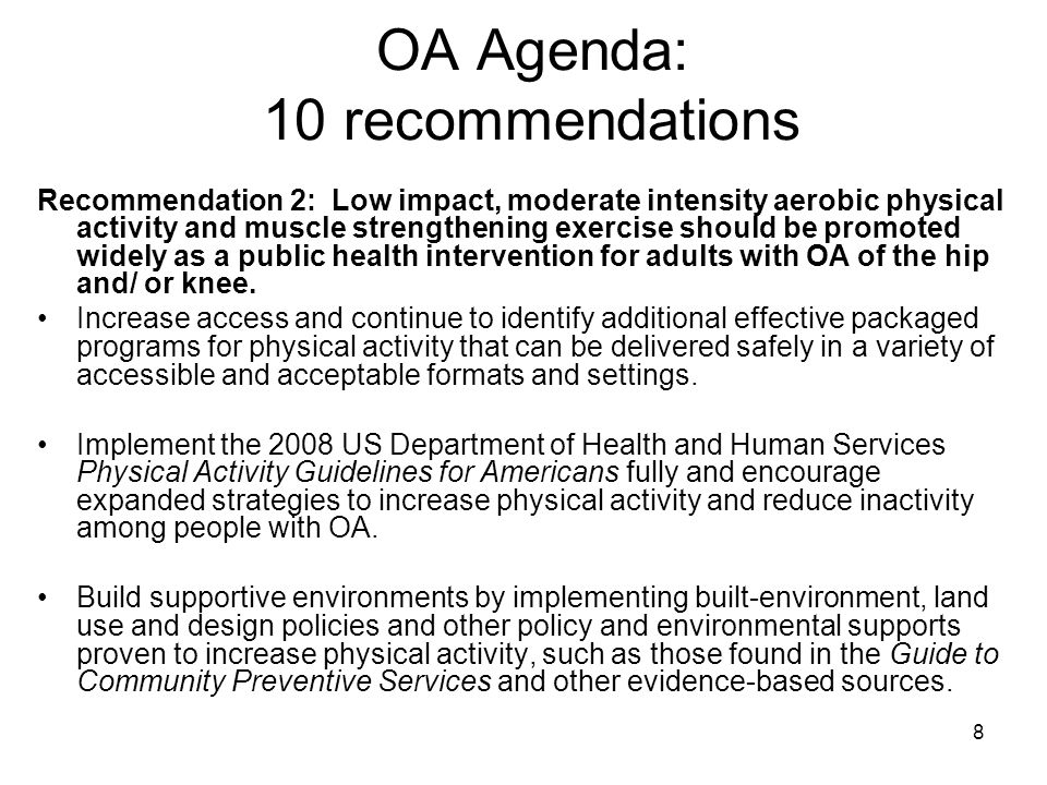 9 OA Agenda: Physical Activity Recommendations Design packaged programs Implement physical activity guidelines Build supportive environments Overcome barriers to activity and participations