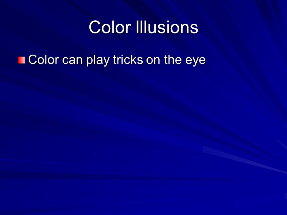 Color Illusions Color can play tricks on the eye