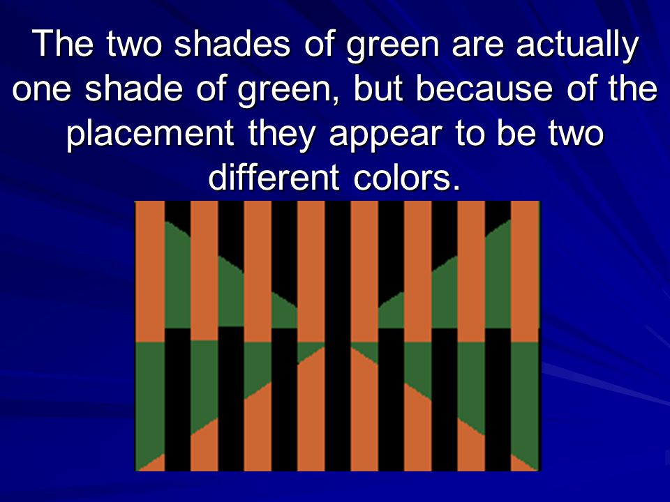 The two shades of green are actually one shade of green, but because of the placement they appear to be two different colors.