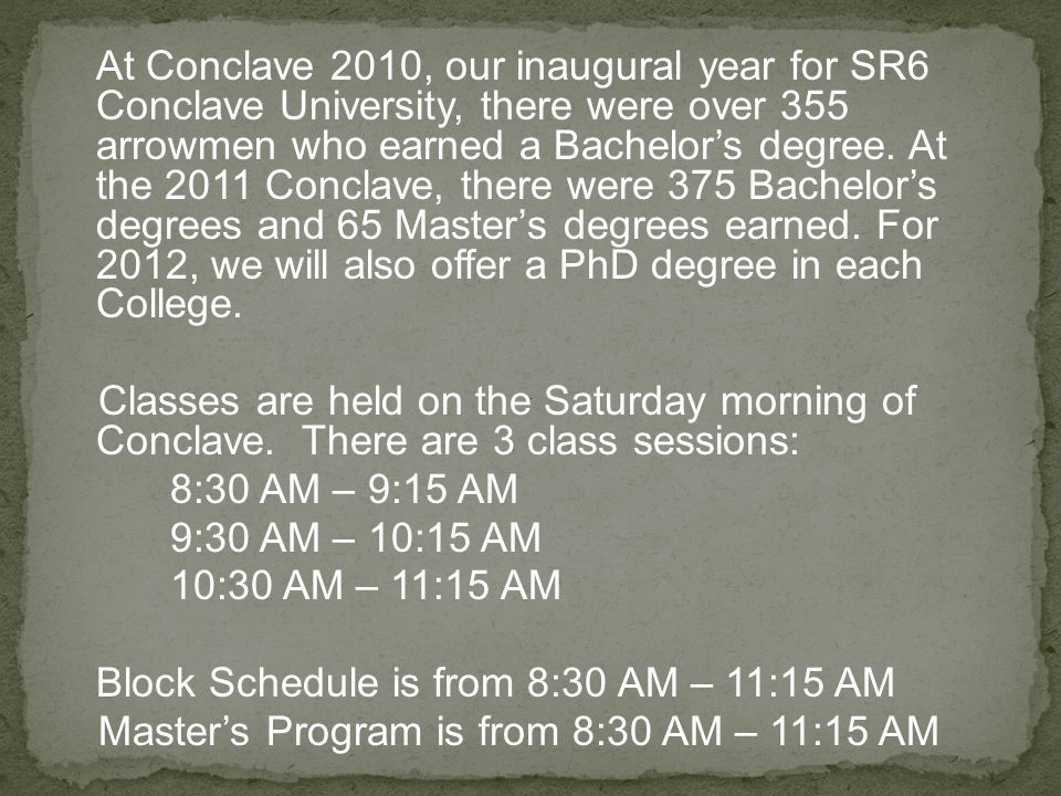 At Conclave 2010, our inaugural year for SR6 Conclave University, there were over 355 arrowmen who earned a Bachelor's degree.