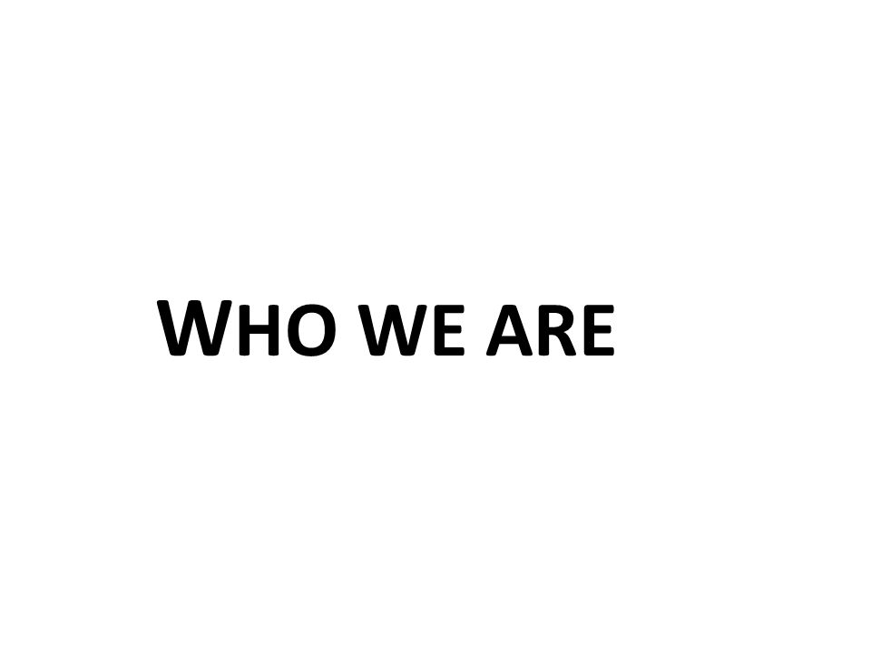 W HO WE ARE