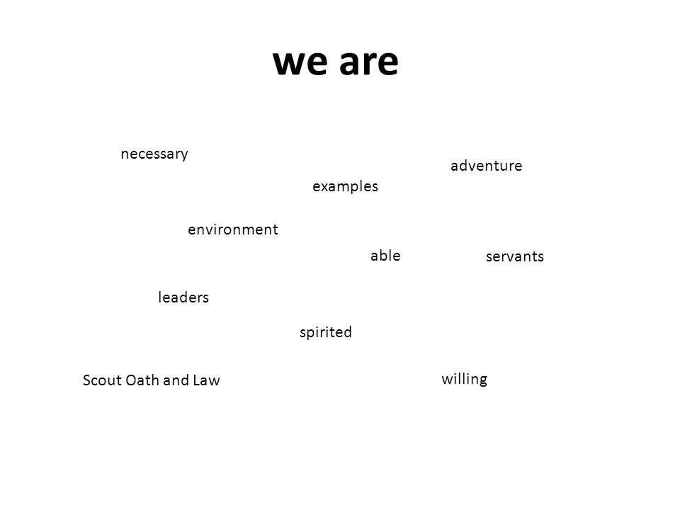 we are necessary adventure environment Scout Oath and Law leaders servants examples willing able spirited