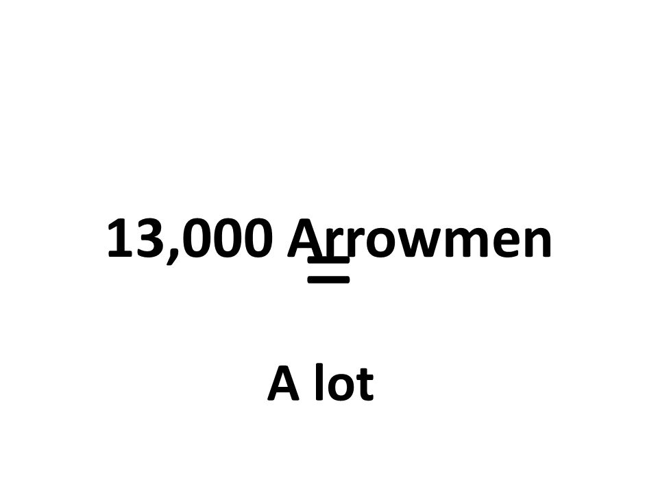13,000 Arrowmen = A lot