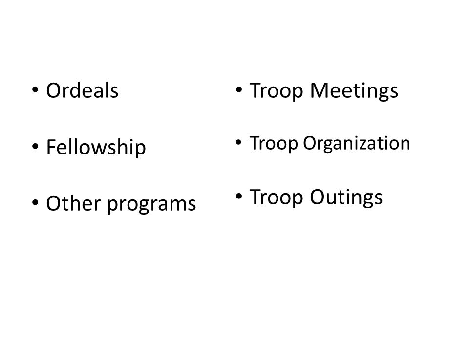 Ordeals Fellowship Other programs Troop Meetings Troop Organization Troop Outings