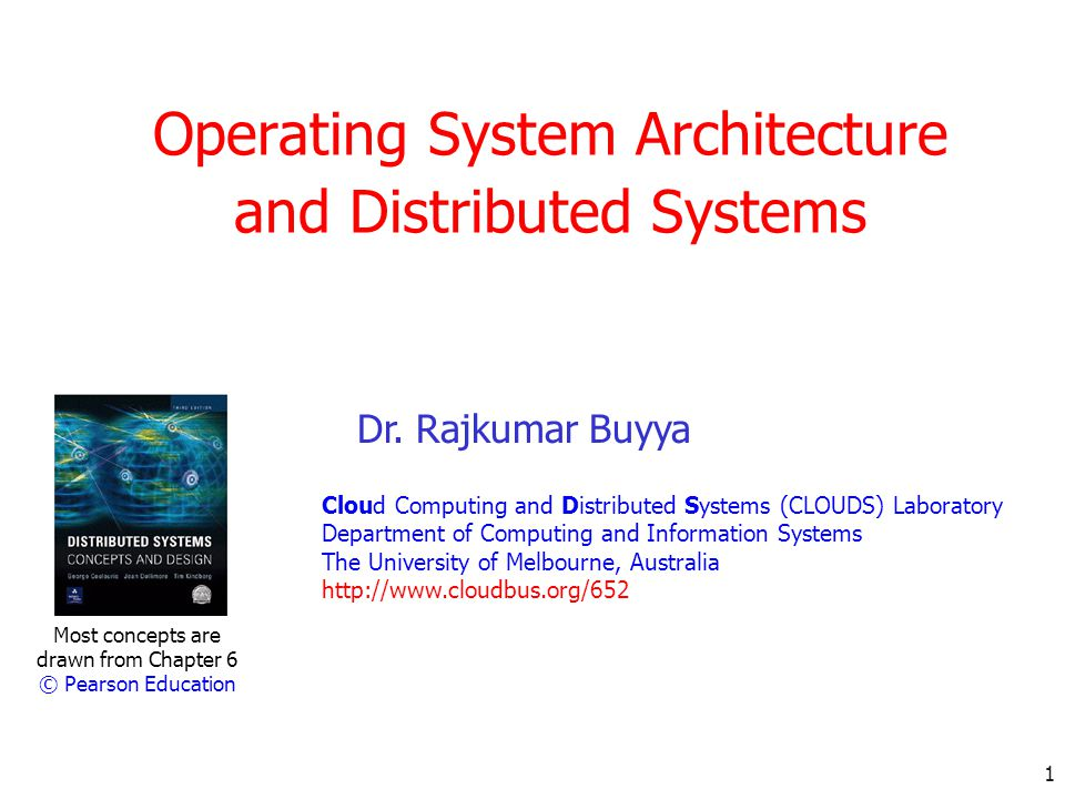 1 Operating System Architecture and Distributed Systems Most concepts are drawn from Chapter 6 © Pearson Education Dr. Rajkumar Buyya Cloud Computing