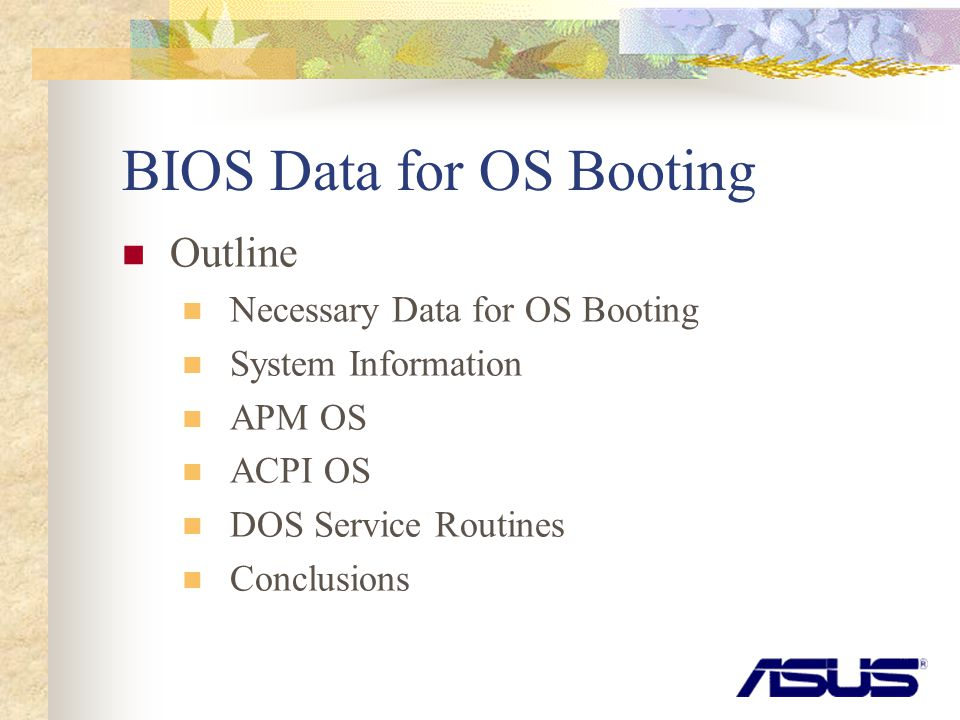 BIOS Data for OS Booting Outline Necessary Data for OS Booting System Information APM OS ACPI OS DOS Service Routines Conclusions
