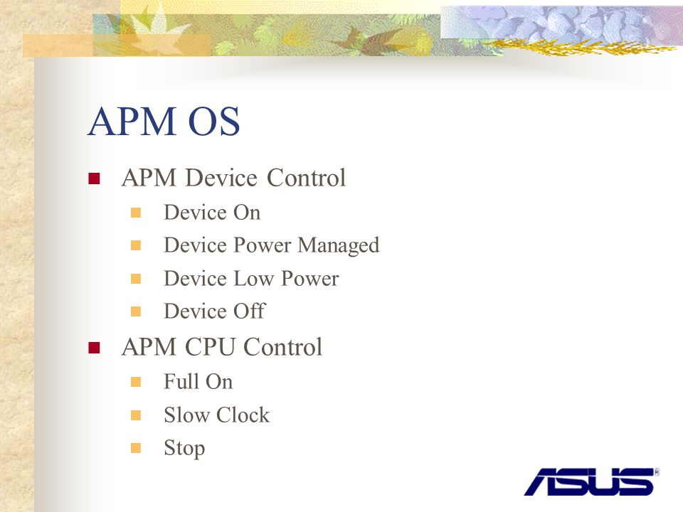 APM OS APM Device Control Device On Device Power Managed Device Low Power Device Off APM CPU Control Full On Slow Clock Stop