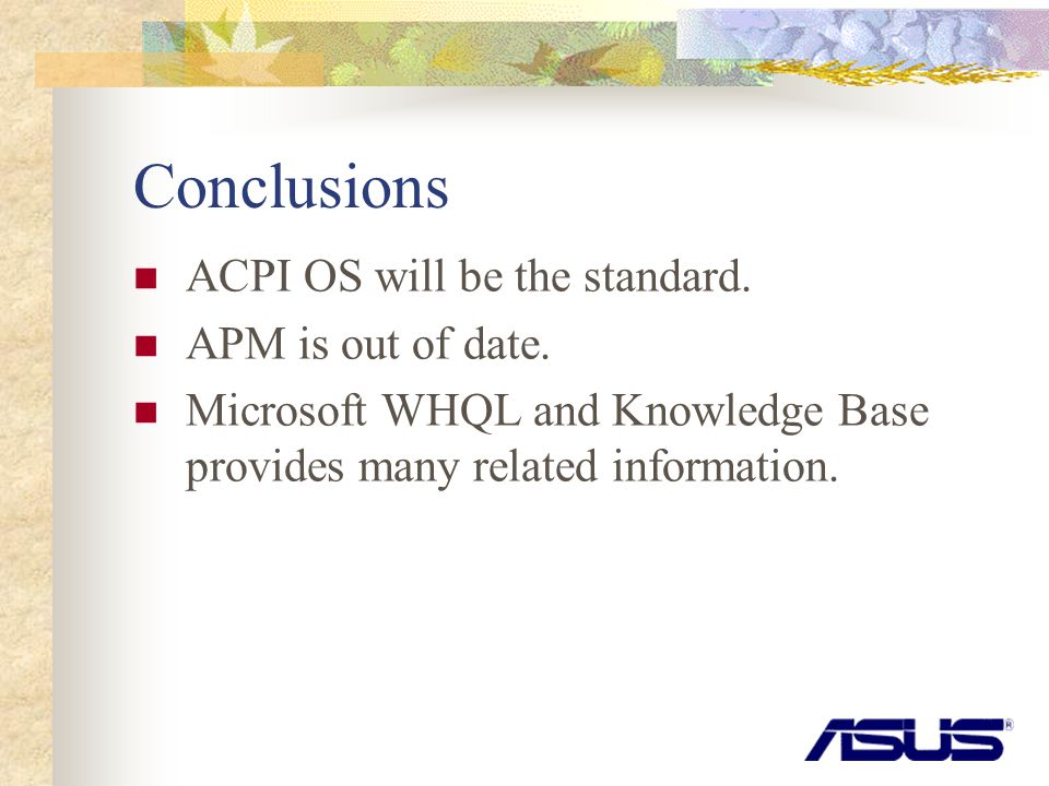 Conclusions ACPI OS will be the standard. APM is out of date.