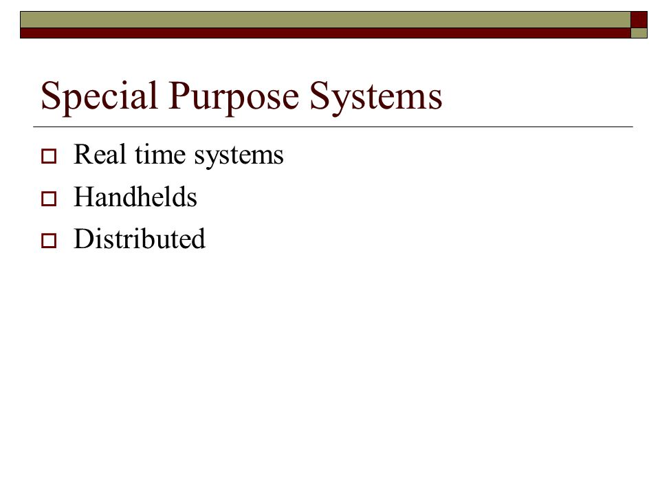 Special Purpose Systems  Real time systems  Handhelds  Distributed