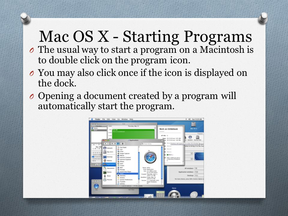 Mac OS X - Starting Programs O The usual way to start a program on a Macintosh is to double click on the program icon.