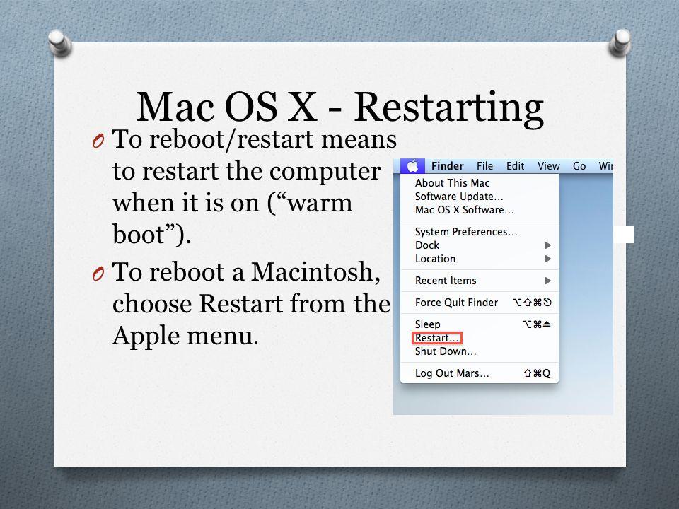 Mac OS X - Shut Down O To shut down means to turn off the computer O To shut down a Macintosh, choose Shut Down from the Apple menu.