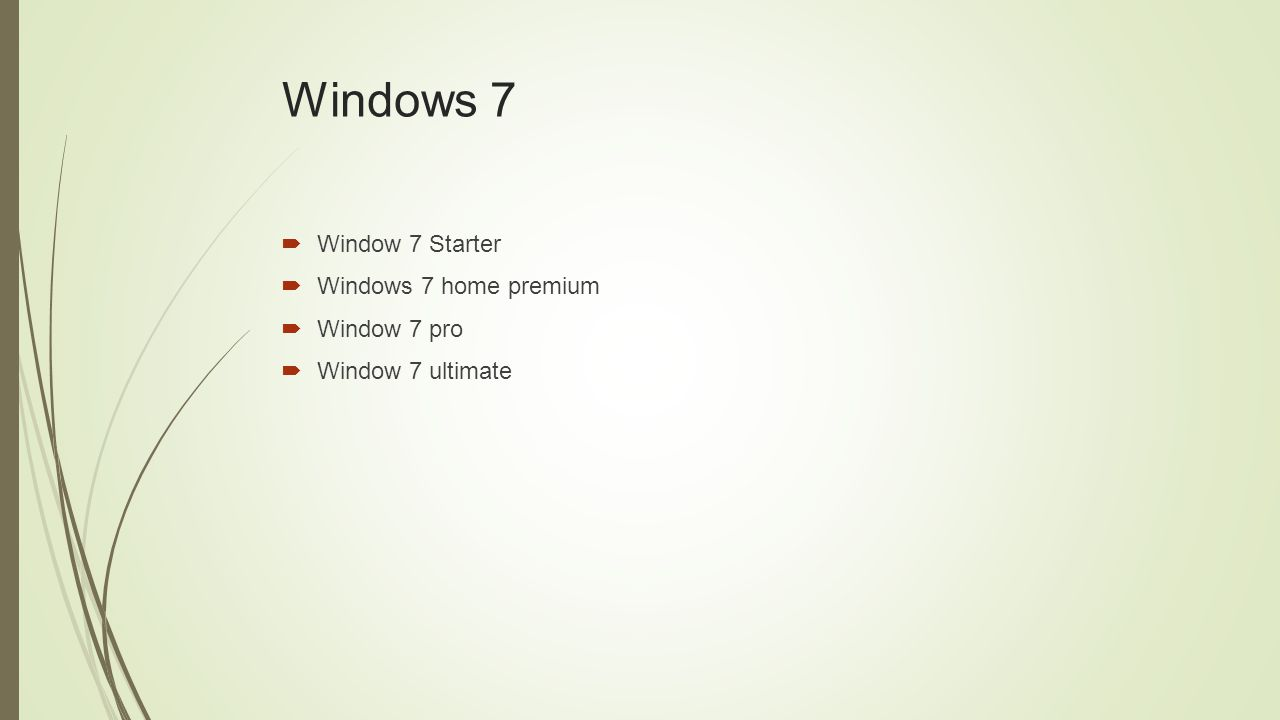 Windows 7  Window 7 Starter  Windows 7 home premium  Window 7 pro  Window 7 ultimate